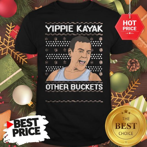 Official Yippie Kayak Other Buckets Ugly Christmas Shirt