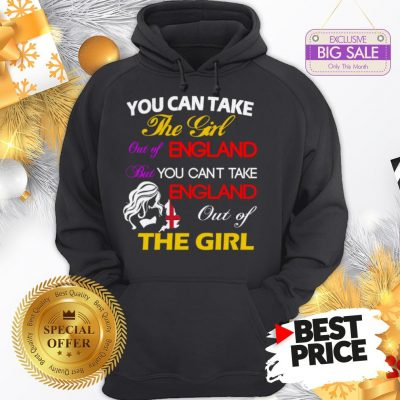 Official You Can Take The Girl Out Of England But You Can't Take England Hoodie