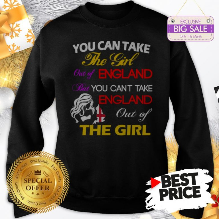 Official You Can Take The Girl Out Of England But You Can't Take England Sweatshirt