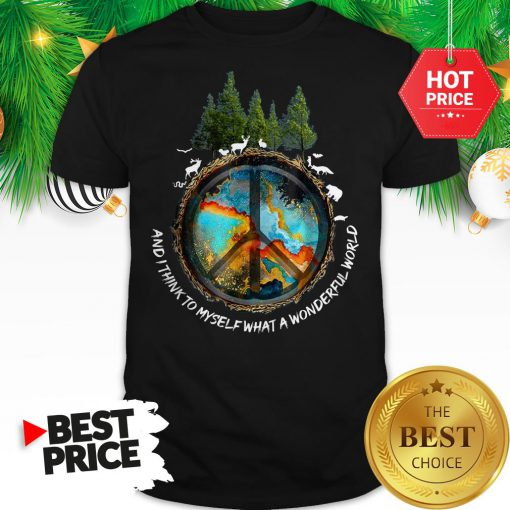 Peace Sign And I Think To Myself What A Wonderful World Shirt