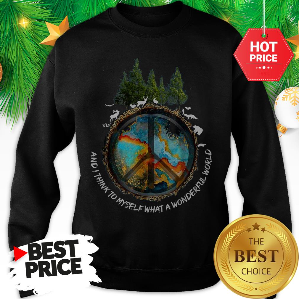 Peace Sign And I Think To Myself What A Wonderful World Sweatshirt