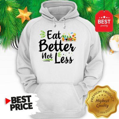 Pretty Eat Better Not Less Hoodie