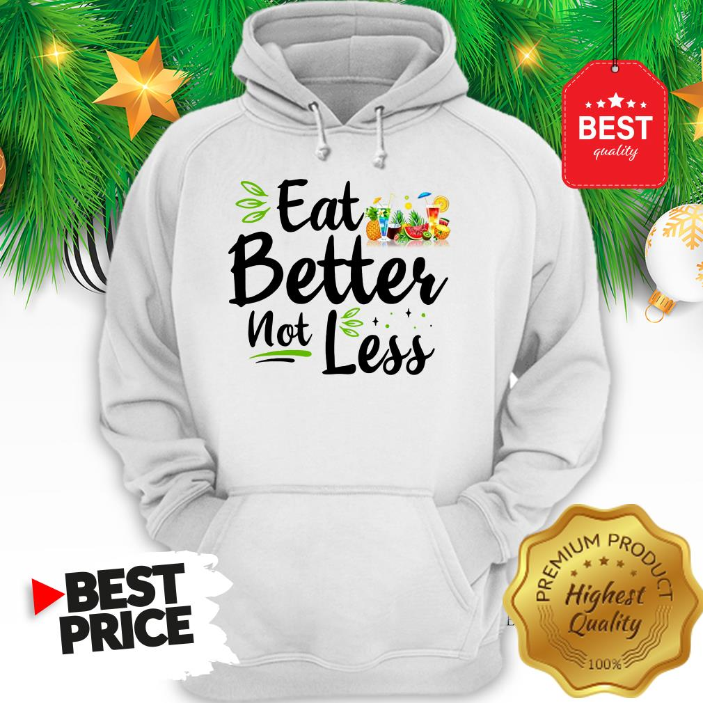 Pretty Eat Better Not Less Hoodie