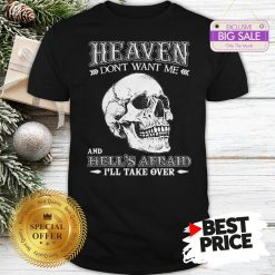 Skull Heaven Don't Want Me And Hell's Afraid I'll Take Over Shirt