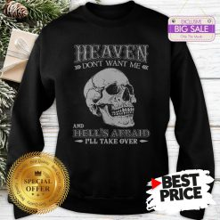Skull Heaven Don't Want Me And Hell's Afraid I'll Take Over Sweatshirt