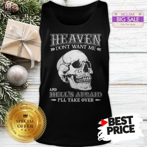 Skull Heaven Don't Want Me And Hell's Afraid I'll Take Over Tank Top