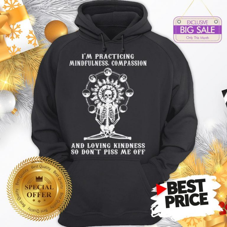 Skull I'm Practicing Mindfulness Compassion And Loving Kindness Hoodie