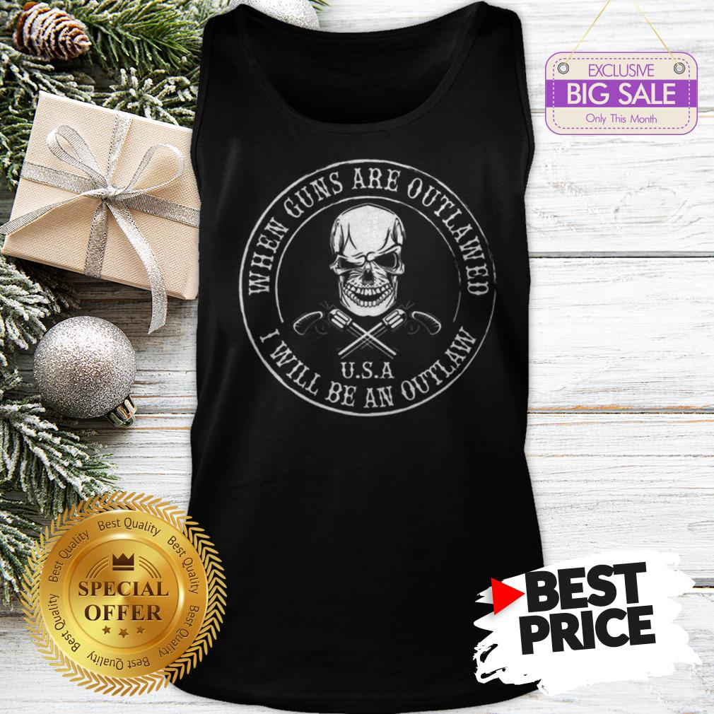 Skull When Guns Are Outlawed U.S.A I Will Be An Outlaw Tank Top