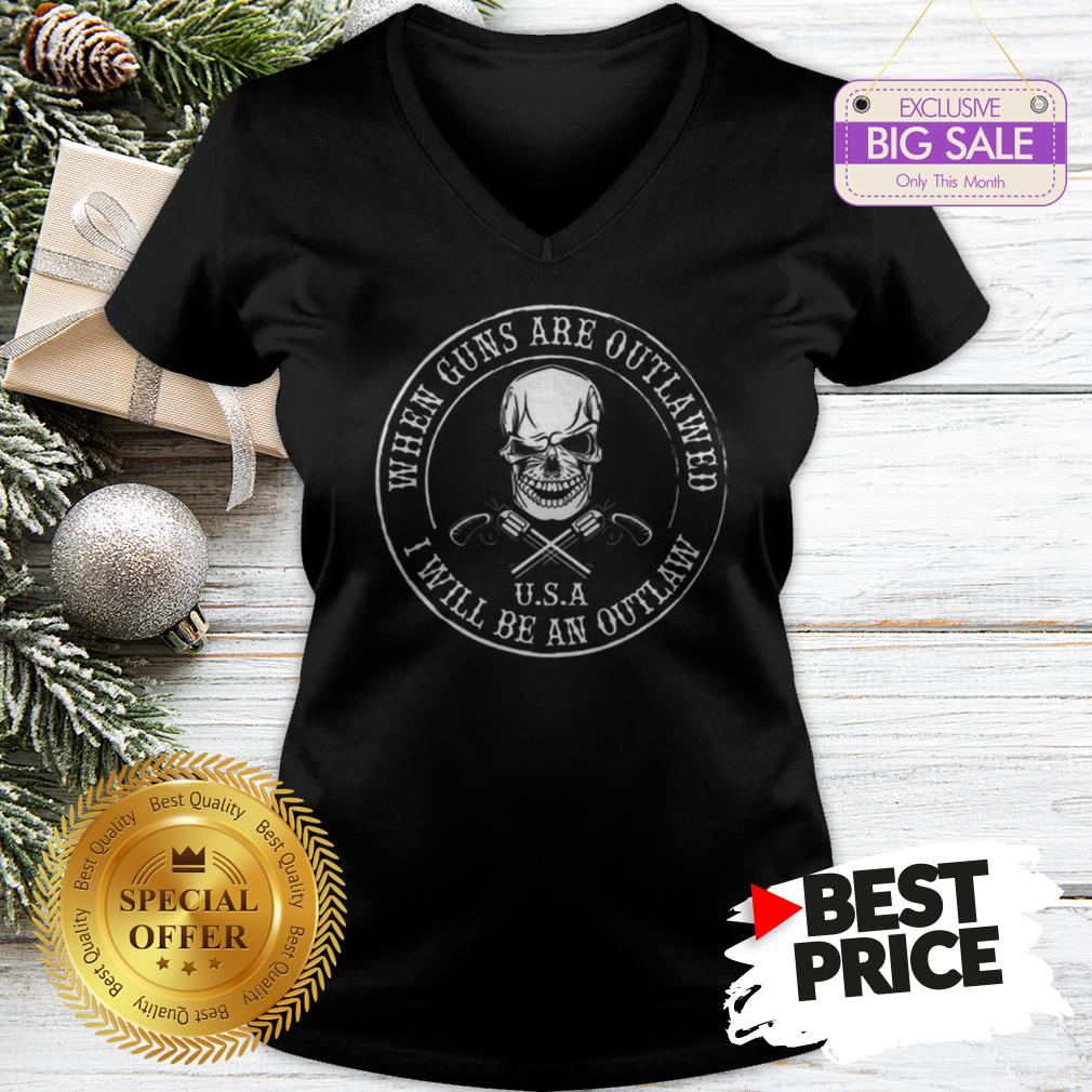Skull When Guns Are Outlawed U.S.A I Will Be An Outlaw V-Neck