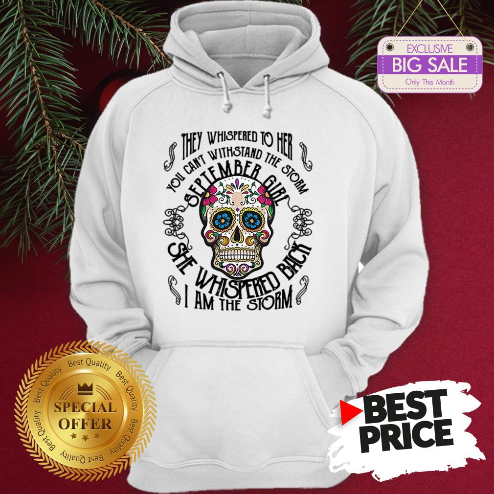 Tattoos Skull They Whispered To Her You Can Withstand The Storm September Girl Hoodie