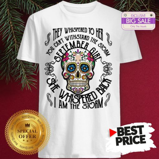 Tattoos Skull They Whispered To Her You Can Withstand The Storm September Girl Shirt
