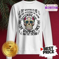 Tattoos Skull They Whispered To Her You Can Withstand The Storm September Girl Sweatshirt