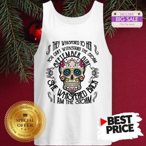 Tattoos Skull They Whispered To Her You Can Withstand The Storm September Girl Tank Top