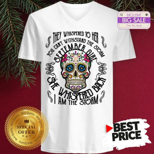 Tattoos Skull They Whispered To Her You Can Withstand The Storm September Girl V-Neck