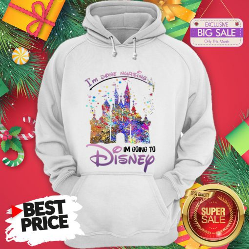 The Funny I'm Done Nursing I'm Going To Disney Colors Hoodie