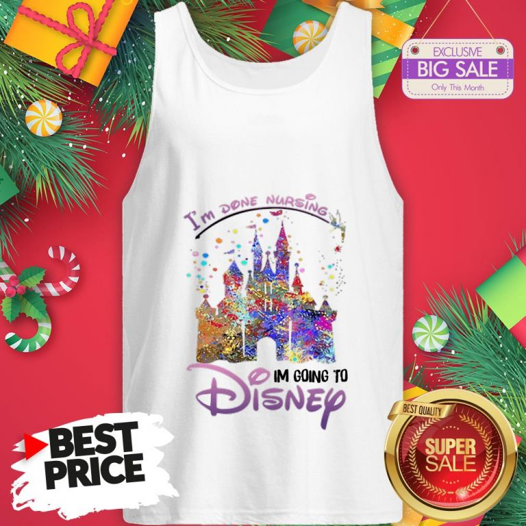 The Funny I'm Done Nursing I'm Going To Disney Colors Tank Top