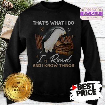 The Pretty Penguin That's What I Do I Read And I Know Things Books Sweatshirt