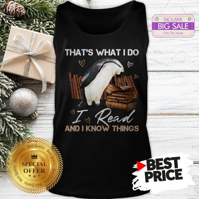 The Pretty Penguin That's What I Do I Read And I Know Things Books Tank Top