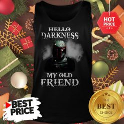 Top The Mandalorian Boba Fett Hello Darkness My Old Friends Tank Top