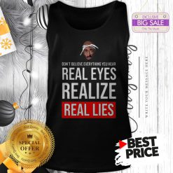 Top Tupac Don't Believe Everything You Hear Real Eyes Realize Real Lies Tank Top
