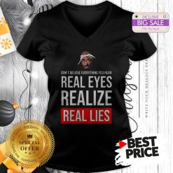 Top Tupac Don't Believe Everything You Hear Real Eyes Realize Real Lies V-Neck