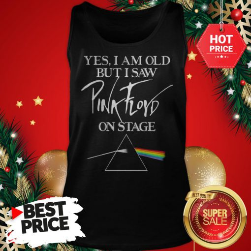 Very Nice Yes I Am Old But I Saw Pink Floyd Logo On Stage Tank Top