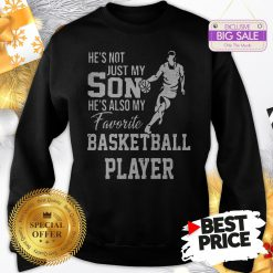 Vintage He's Not Just My Son He's Also My Favorite Basketball Player Sweatshirt
