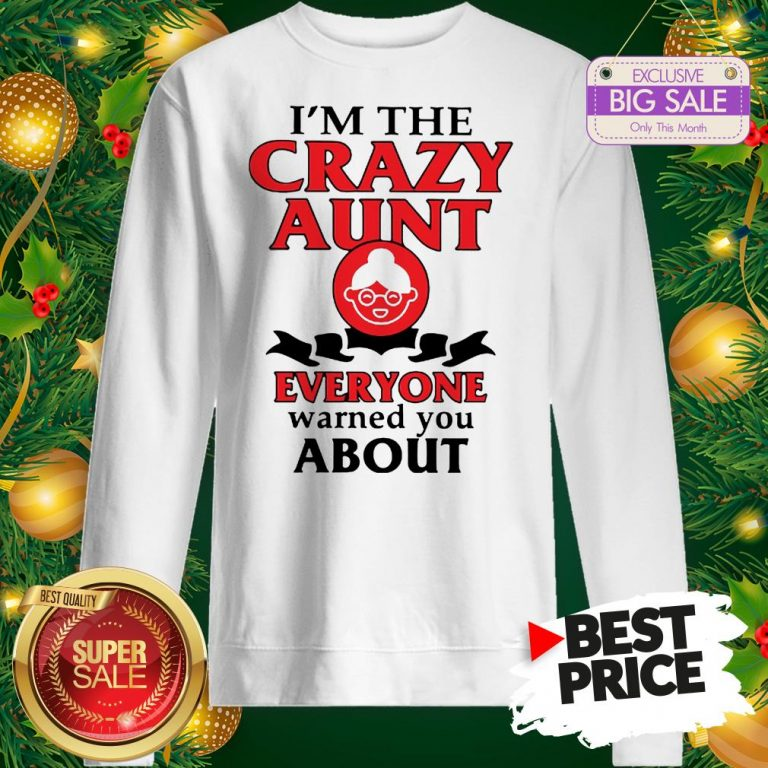 Vintage I'm The Crazy Aunt Everyone Warned You About Sweatshirt