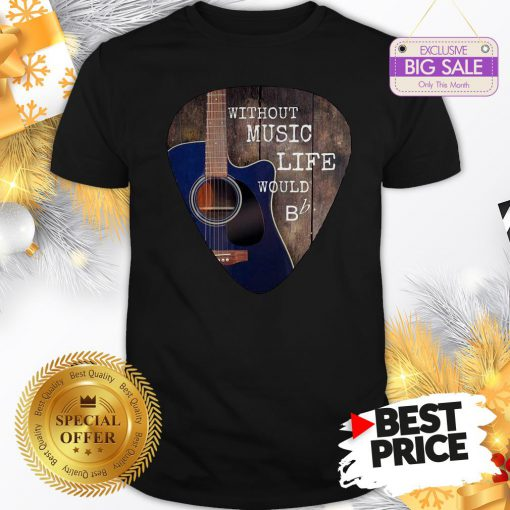 Without Music Life Would Guitar Pick Shirt