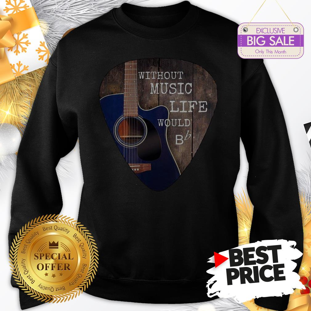 Without Music Life Would Guitar Pick Sweatshirt