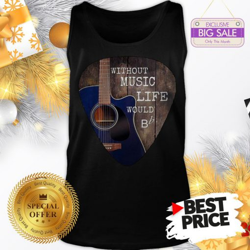 Without Music Life Would Guitar Pick Tank Top