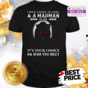 Wolf I Hold A Beast An Angel & A Madman In Me It's Your Choice Shirt