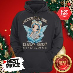 Wonderful December Girl Classy Sassy And A Bit Smart Assy Hoodie