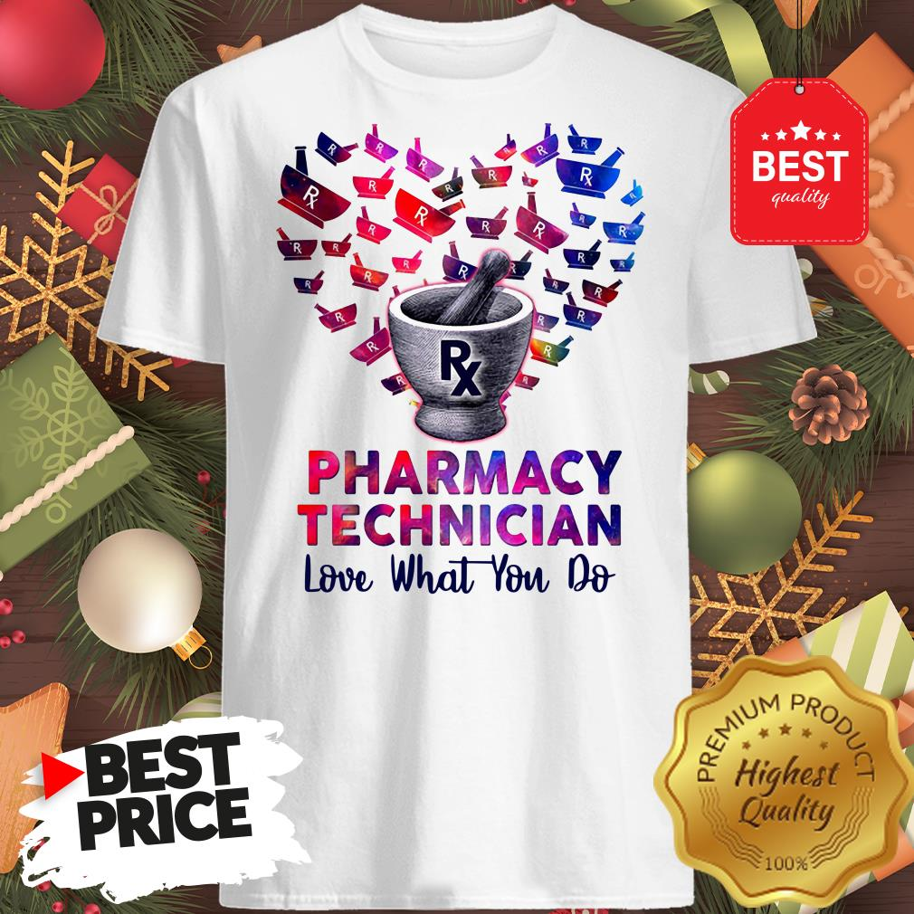 Wonderful Heart Pharmacy Technician Love What You Do Lovely Shirt
