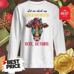 Wonderful Let Me Check My Giveashitmeter Nope Still Nothing Heifer Fun Sweatshirt
