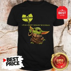 Beautiful Baby Yoda Wu-Tang Clan Life As A Shorty Shouldn't Be So Rough Shirt