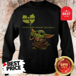 Beautiful Baby Yoda Wu-Tang Clan Life As A Shorty Shouldn't Be So Rough Sweatshirt