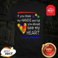 Colorful If You Think My Hands Are Full You Should See My Heart Shirt