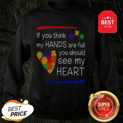 Colorful If You Think My Hands Are Full You Should See My Heart Sweatshirt