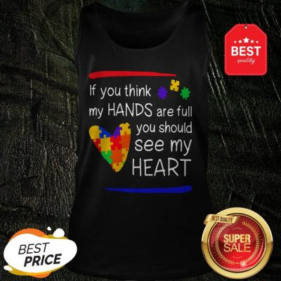 Colorful If You Think My Hands Are Full You Should See My Heart Tank Top