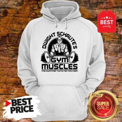Dwight Schrute Gym For Muscles The Gym That Turns Fat The Office Hoodie