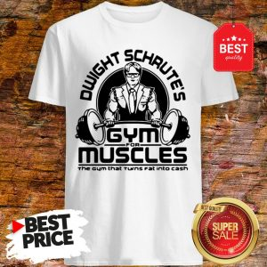 Dwight Schrute Gym For Muscles The Gym That Turns Fat The Office Shirt
