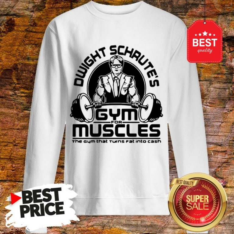 Dwight Schrute Gym For Muscles The Gym That Turns Fat The Office Sweatshirt