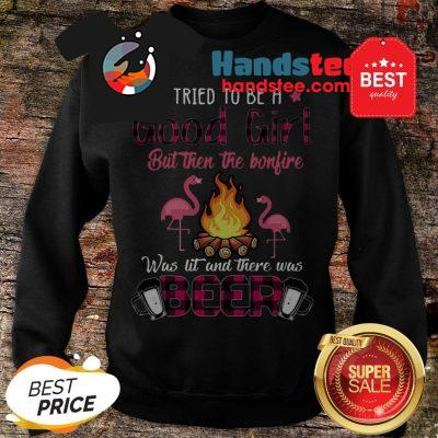 Flamingos I Tried To Be A Good Girl But Then The Bonfire Beer Sweatshirt