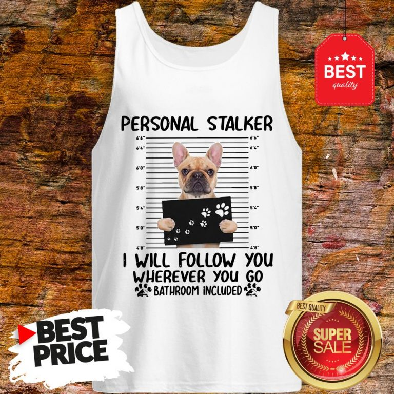 French Bulldog Personal Stalker I Will Follow You Wherever You Tank Top