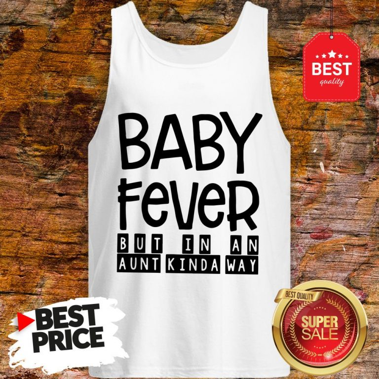 Happy Baby Fever But In An Aunt Kinda Way Tank Top