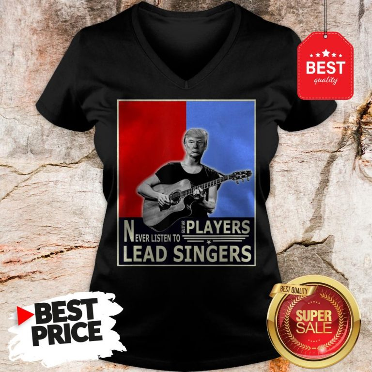 Happy Donald Trump Play Guitar Players Never Listen To Lead Singers V-Neck