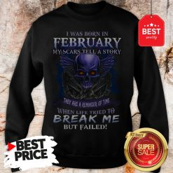 Hot I Was Born In February My Scars Tell A Story They Are A Reminder Of Time Sweatshirt