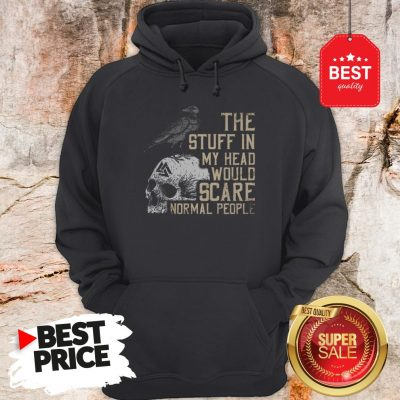 Hot Skull The Stuff In My Head Would Scare Normal People Hoodie