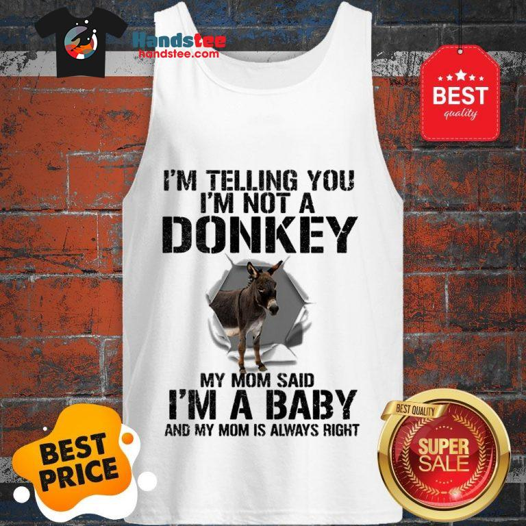 I'm Telling You I'm Not A Donkey My Mom Said I'm A Baby My Mom Tank Top